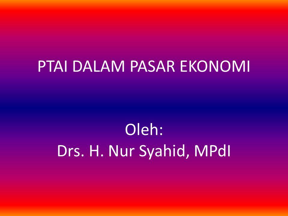 PTAI DALAM PASAR EKONOMI Oleh: Drs. H. Nur Syahid, MPdI