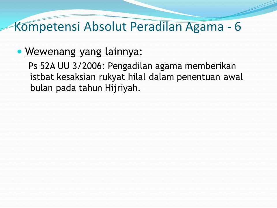 Kompetensi Absolut Peradilan Agama - 6 Wewenang yang lainnya: Ps 52A UU 3/2006: Pengadilan agama memberikan istbat kesaksian rukyat hilal dalam penent