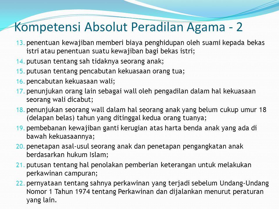 Kompetensi Absolut Peradilan Agama - 2 13. penentuan kewajiban memberi biaya penghidupan oleh suami kepada bekas istri atau penentuan suatu kewajiban