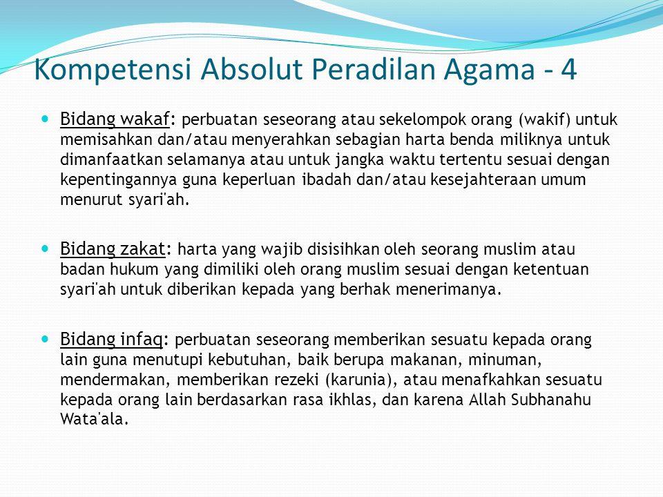 Kompetensi Absolut Peradilan Agama - 4 Bidang wakaf: perbuatan seseorang atau sekelompok orang (wakif) untuk memisahkan dan/atau menyerahkan sebagian