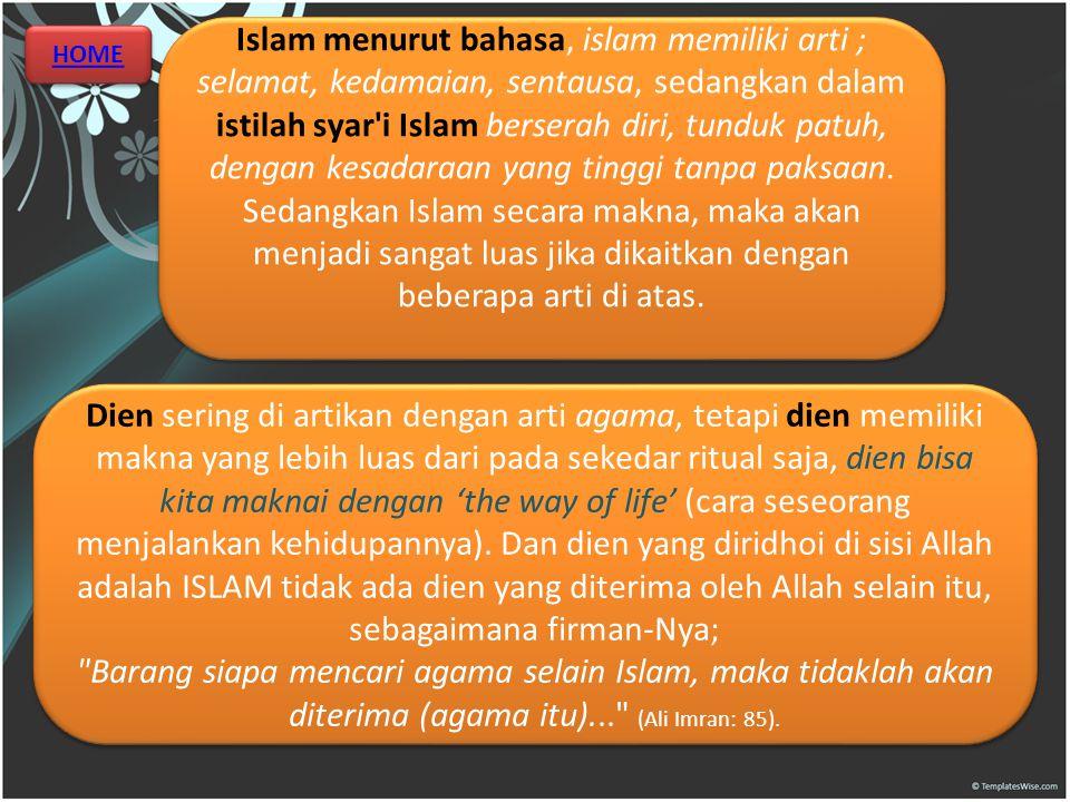 Dien sering di artikan dengan arti agama, tetapi dien memiliki makna yang lebih luas dari pada sekedar ritual saja, dien bisa kita maknai dengan 'the way of life' (cara seseorang menjalankan kehidupannya).