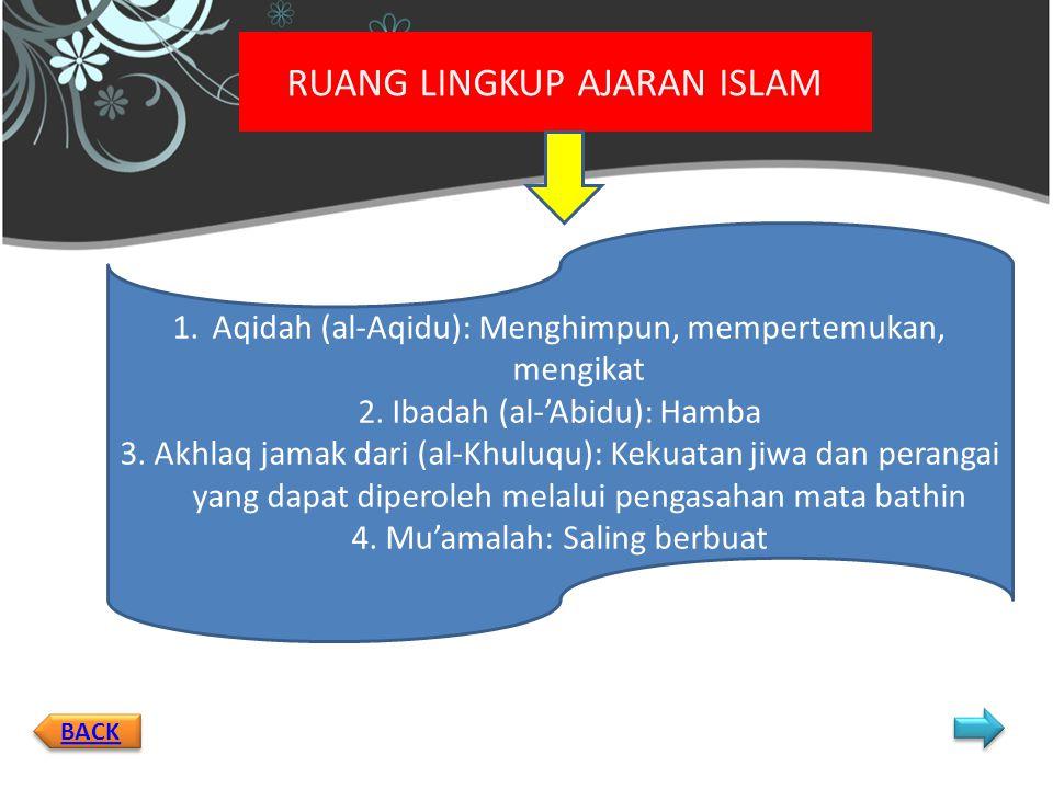 BACK RUANG LINGKUP AJARAN ISLAM 1.Aqidah (al-Aqidu): Menghimpun, mempertemukan, mengikat 2.