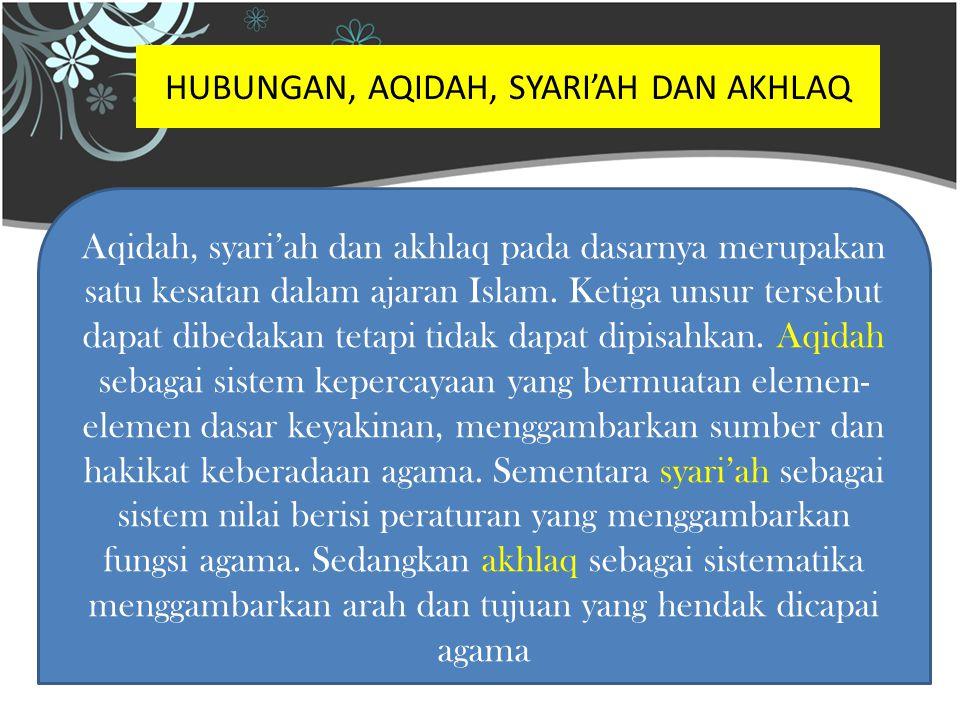 HUBUNGAN, AQIDAH, SYARI'AH DAN AKHLAQ Aqidah, syari'ah dan akhlaq pada dasarnya merupakan satu kesatan dalam ajaran Islam.