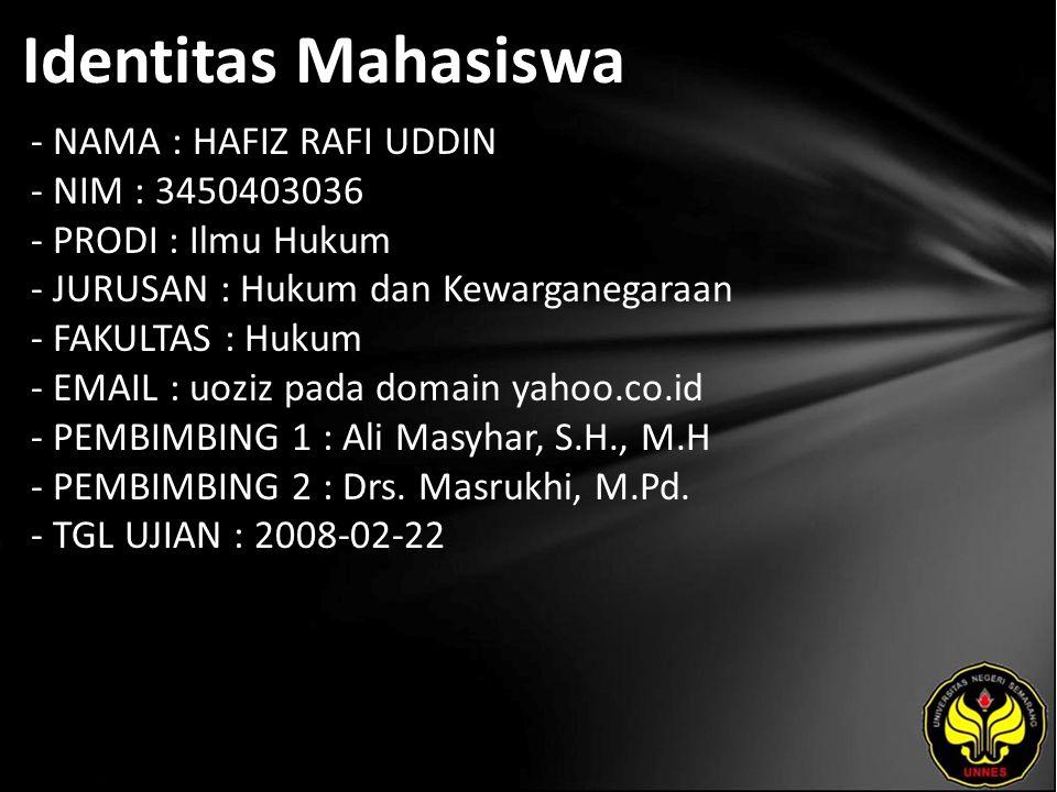 Identitas Mahasiswa - NAMA : HAFIZ RAFI UDDIN - NIM : 3450403036 - PRODI : Ilmu Hukum - JURUSAN : Hukum dan Kewarganegaraan - FAKULTAS : Hukum - EMAIL