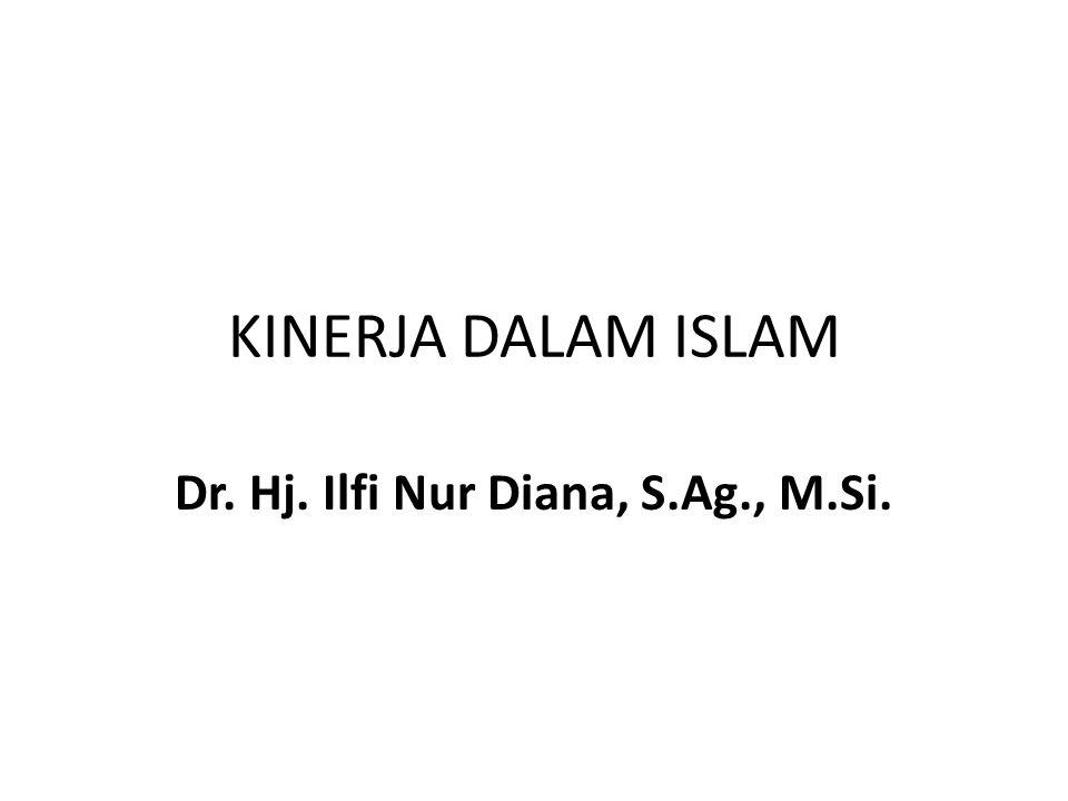 KINERJA DALAM ISLAM Dr. Hj. Ilfi Nur Diana, S.Ag., M.Si.
