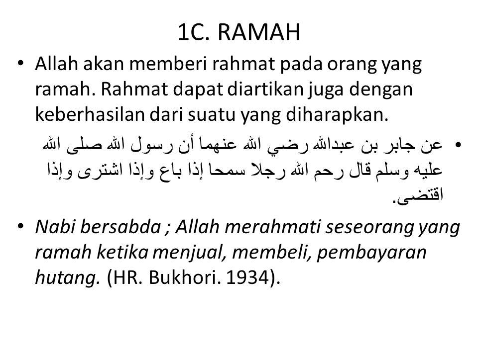1C. RAMAH Allah akan memberi rahmat pada orang yang ramah. Rahmat dapat diartikan juga dengan keberhasilan dari suatu yang diharapkan. عن جابر بن عبدا