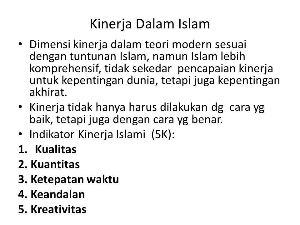 Kinerja Dalam Islam Dimensi kinerja dalam teori modern sesuai dengan tuntunan Islam, namun Islam lebih komprehensif, tidak sekedar pencapaian kinerja