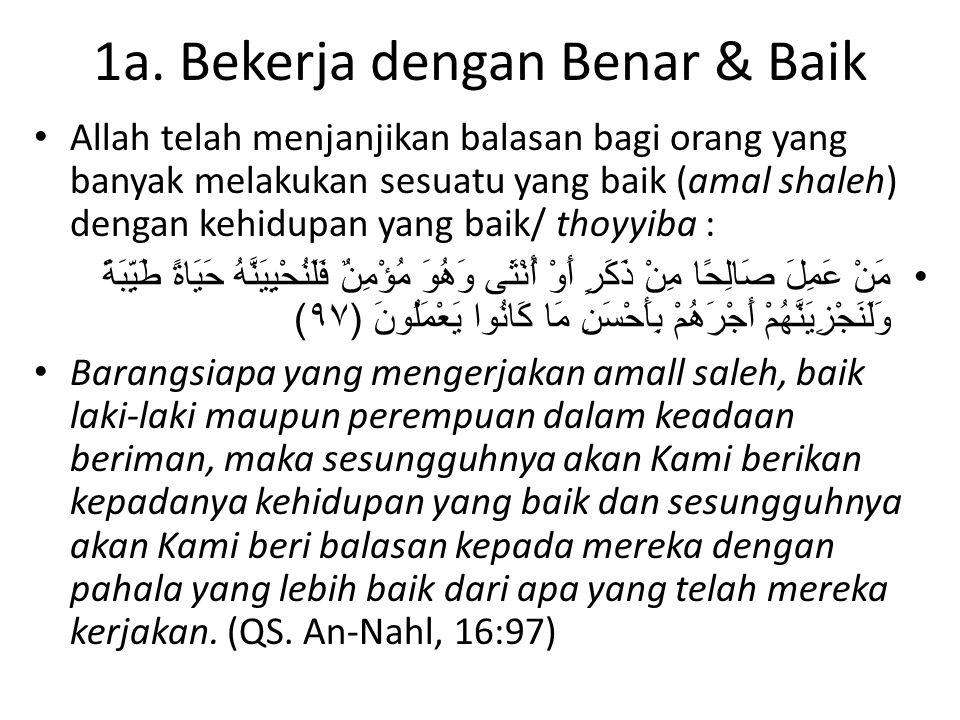 1a. Bekerja dengan Benar & Baik Allah telah menjanjikan balasan bagi orang yang banyak melakukan sesuatu yang baik (amal shaleh) dengan kehidupan yang
