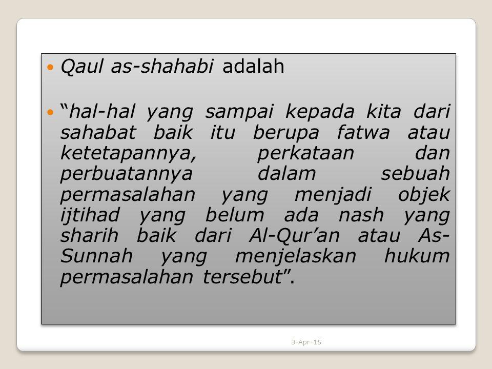 """Qaul as-shahabi adalah """"hal-hal yang sampai kepada kita dari sahabat baik itu berupa fatwa atau ketetapannya, perkataan dan perbuatannya dalam sebuah"""