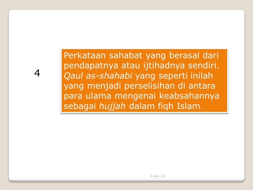 Perkataan sahabat yang berasal dari pendapatnya atau ijtihadnya sendiri. Qaul as-shahabi yang seperti inilah yang menjadi perselisihan di antara para