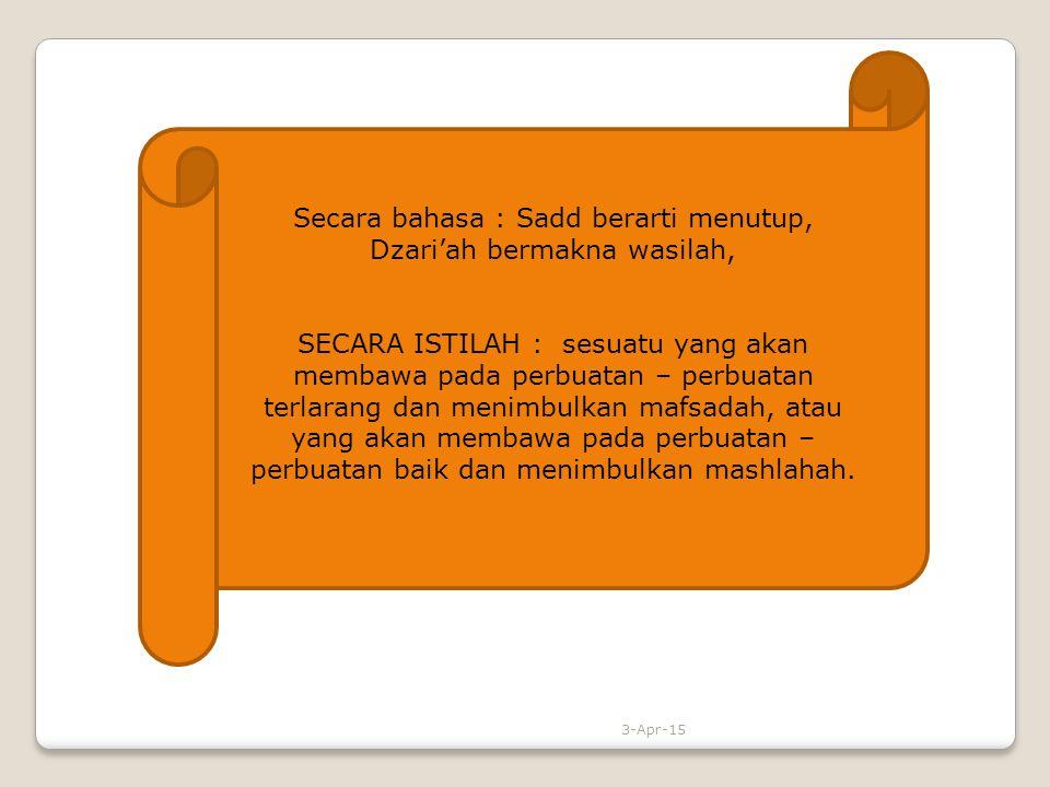 Secara bahasa : Sadd berarti menutup, Dzari'ah bermakna wasilah, SECARA ISTILAH : sesuatu yang akan membawa pada perbuatan – perbuatan terlarang dan m