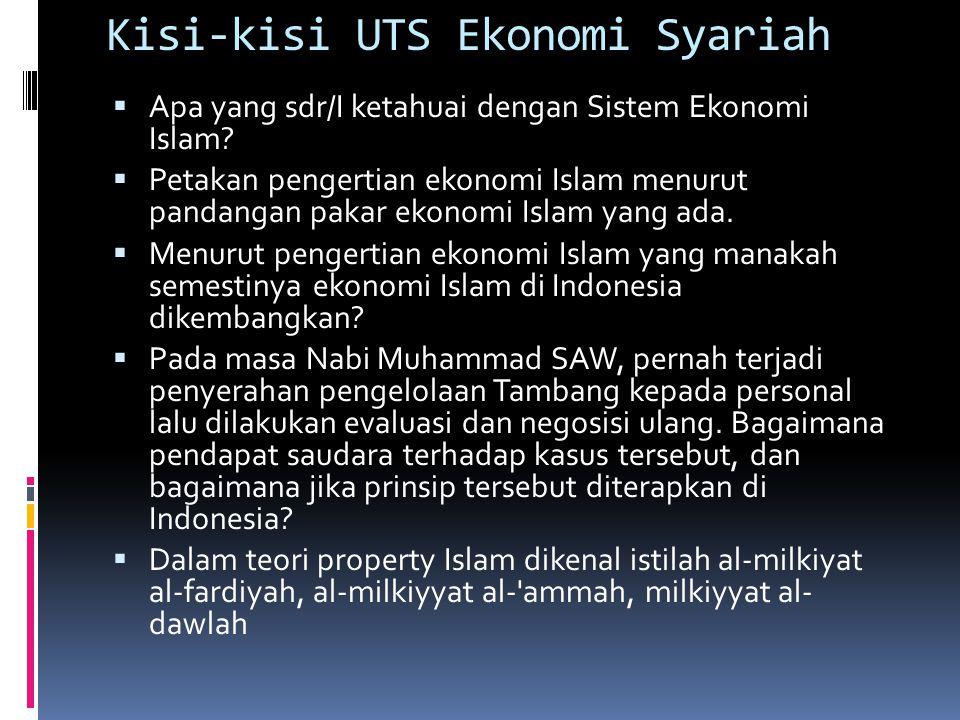 Kisi-kisi UTS Ekonomi Syariah  Apa yang sdr/I ketahuai dengan Sistem Ekonomi Islam?  Petakan pengertian ekonomi Islam menurut pandangan pakar ekonom