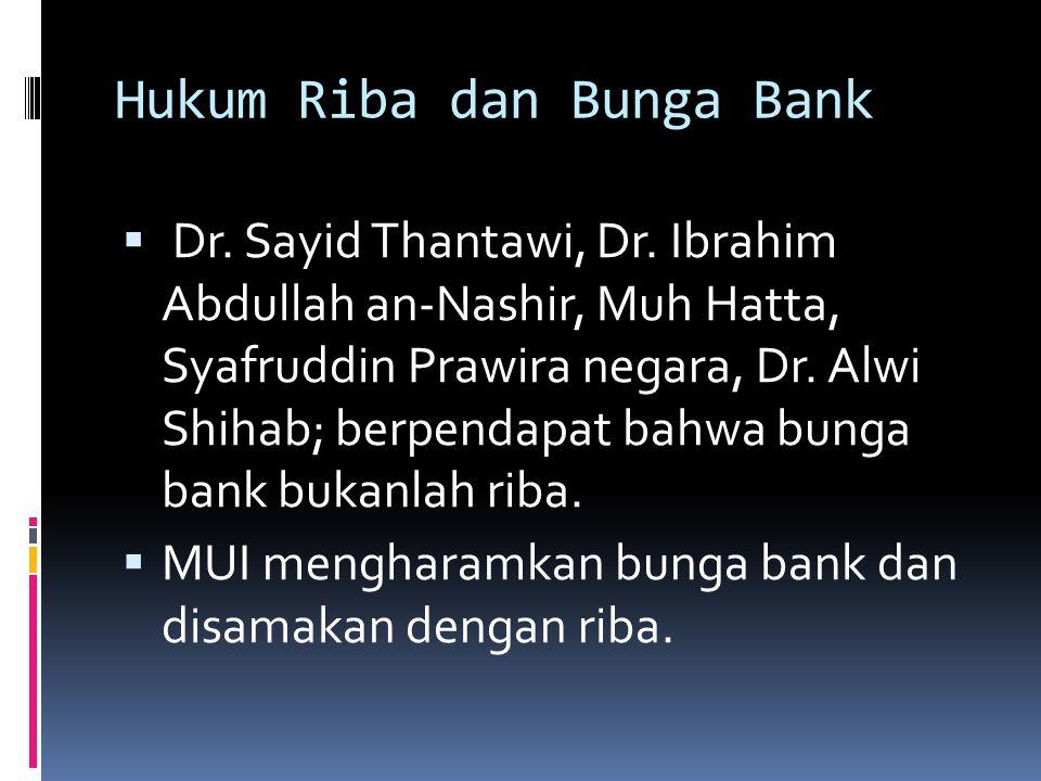 Hukum Riba dan Bunga Bank  Dr. Sayid Thantawi, Dr. Ibrahim Abdullah an-Nashir, Muh Hatta, Syafruddin Prawira negara, Dr. Alwi Shihab; berpendapat bah
