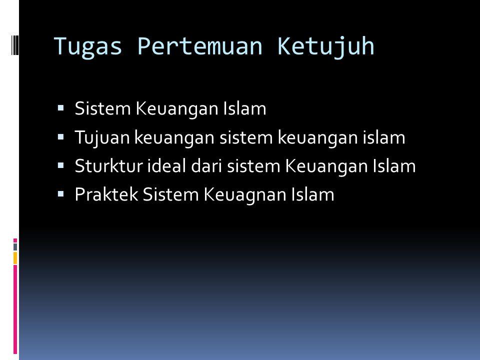 Tugas Pertemuan Ketujuh  Sistem Keuangan Islam  Tujuan keuangan sistem keuangan islam  Sturktur ideal dari sistem Keuangan Islam  Praktek Sistem K