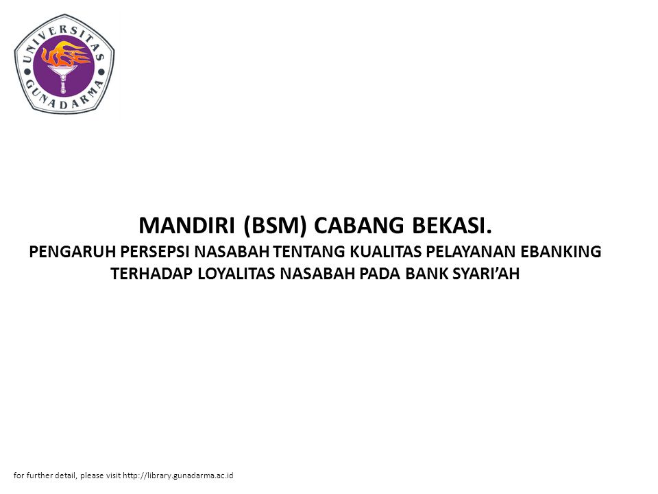 Abstrak ABSTRAK Siti Kuroisin, 21206118 PENGARUH PERSEPSI NASABAH TENTANG KUALITAS PELAYANAN EBANKING TERHADAP LOYALITAS NASABAH PADA BANK SYARI'AH MANDIRI (BSM) CABANG BEKASI.
