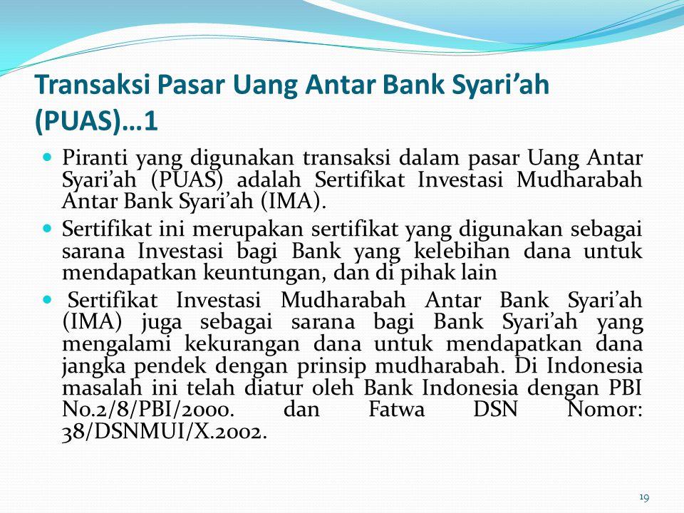 Transaksi Pasar Uang Antar Bank Syari'ah (PUAS)…1 Piranti yang digunakan transaksi dalam pasar Uang Antar Syari'ah (PUAS) adalah Sertifikat Investasi