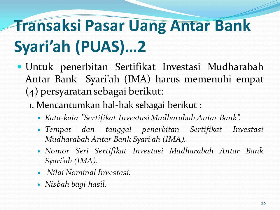 Transaksi Pasar Uang Antar Bank Syari'ah (PUAS)…2 Untuk penerbitan Sertifikat Investasi Mudharabah Antar Bank Syari'ah (IMA) harus memenuhi empat (4)
