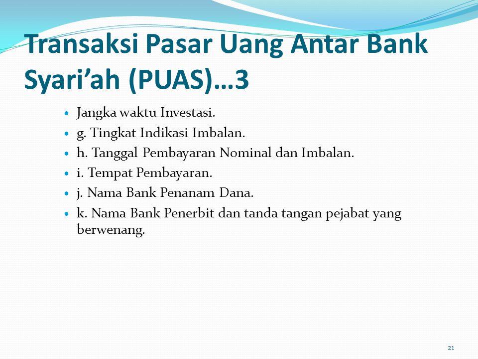 Transaksi Pasar Uang Antar Bank Syari'ah (PUAS)…3 Jangka waktu Investasi. g. Tingkat Indikasi Imbalan. h. Tanggal Pembayaran Nominal dan Imbalan. i. T