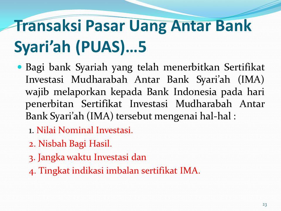 Transaksi Pasar Uang Antar Bank Syari'ah (PUAS)…5 Bagi bank Syariah yang telah menerbitkan Sertifikat Investasi Mudharabah Antar Bank Syari'ah (IMA) w