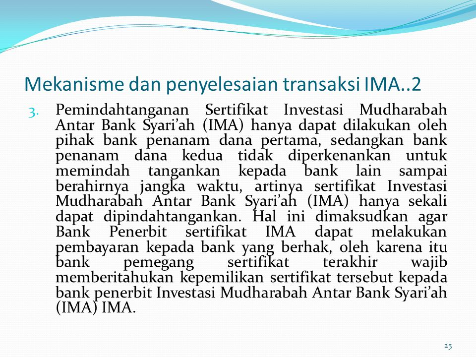 Mekanisme dan penyelesaian transaksi IMA..2 3. Pemindahtanganan Sertifikat Investasi Mudharabah Antar Bank Syari'ah (IMA) hanya dapat dilakukan oleh p