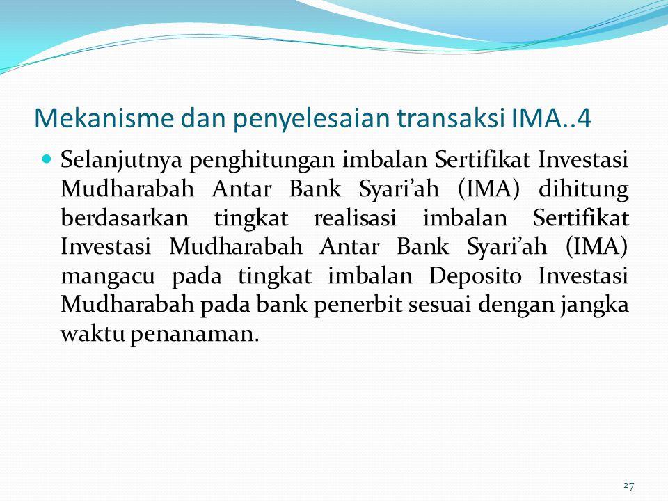 Mekanisme dan penyelesaian transaksi IMA..4 Selanjutnya penghitungan imbalan Sertifikat Investasi Mudharabah Antar Bank Syari'ah (IMA) dihitung berdas