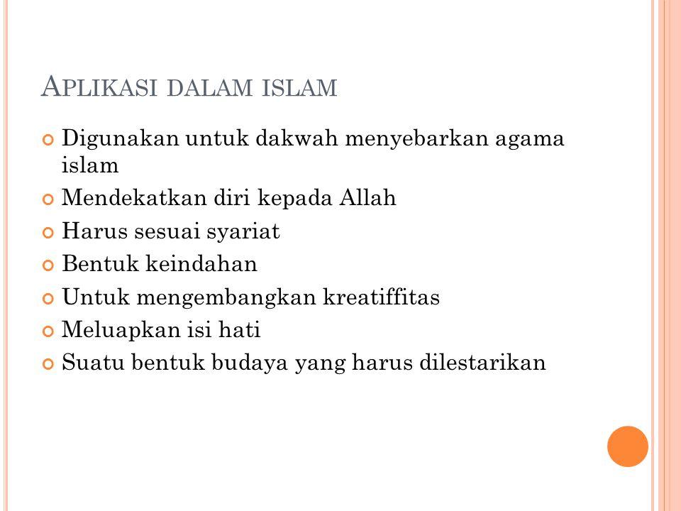 A PLIKASI DALAM ISLAM Digunakan untuk dakwah menyebarkan agama islam Mendekatkan diri kepada Allah Harus sesuai syariat Bentuk keindahan Untuk mengemb
