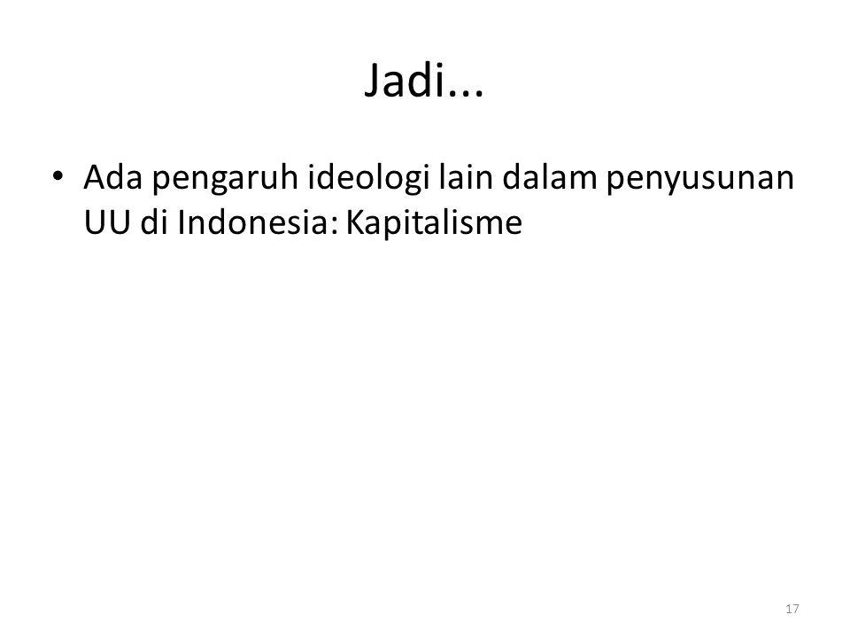 Jadi... Ada pengaruh ideologi lain dalam penyusunan UU di Indonesia: Kapitalisme 17