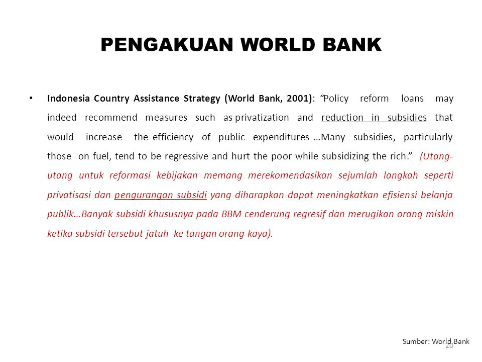"""PENGAKUAN WORLD BANK Indonesia Country Assistance Strategy (World Bank, 2001): """"Policy reform loans may indeed recommend measures such as privatizatio"""