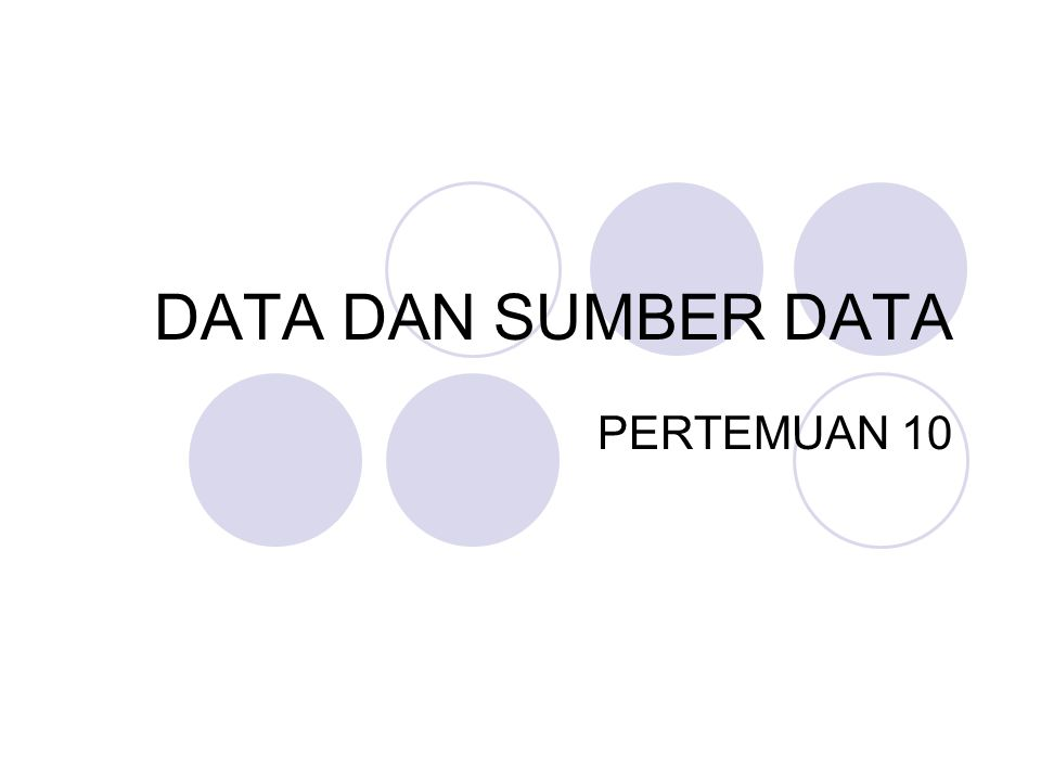 DATA DAN JENIS DATA DATA Sekumpulan informasi yang diperlukan untuk pengambilan keputusan.