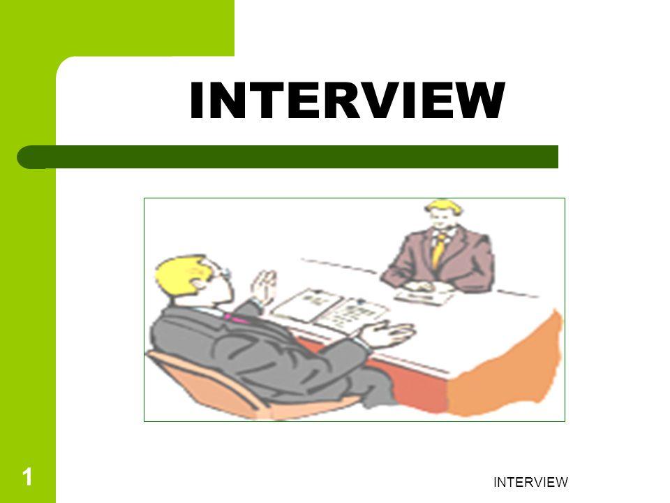2 Interview adalah suatu proses bagi perusahaan untuk menemukan orang yang tepat untuk pekerjaan / organisasi.