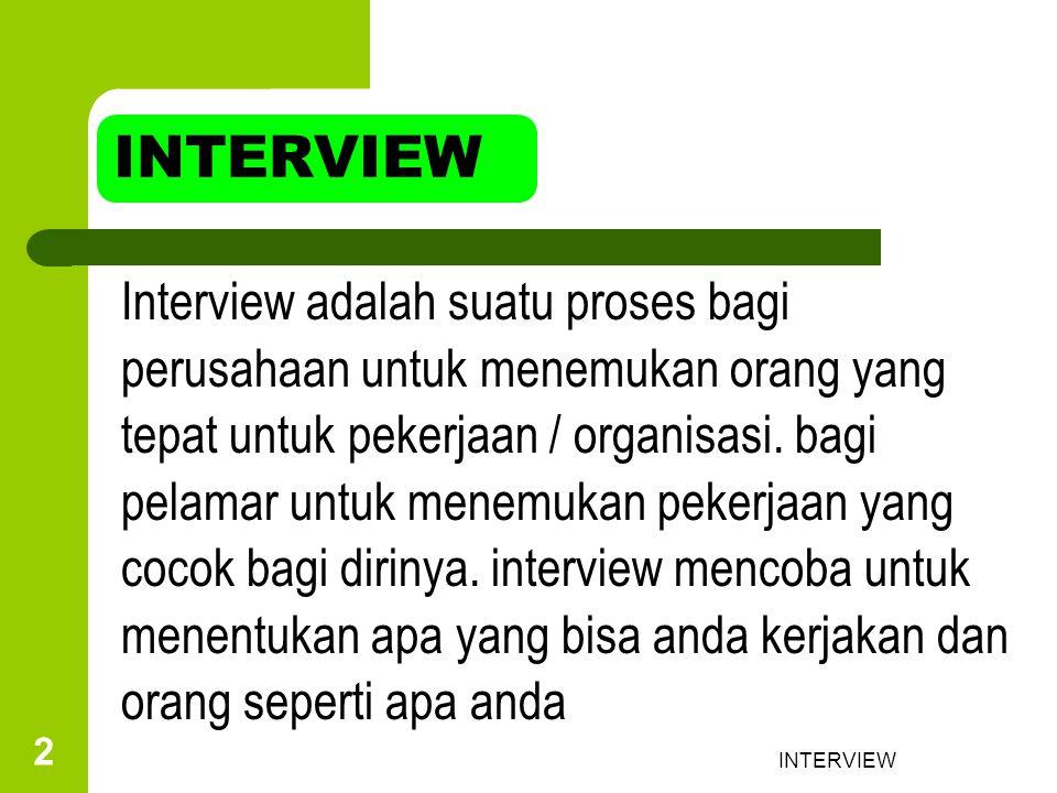 INTERVIEW 3 PERUSAHAAN BESAR:  Sistematic approach  Lewat kampus PERUSAHAAN KECIL:  Langsung kontak ke perusahaan