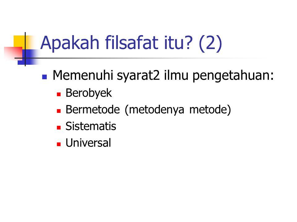 Apakah filsafat itu? (2) Memenuhi syarat2 ilmu pengetahuan: Berobyek Bermetode (metodenya metode) Sistematis Universal