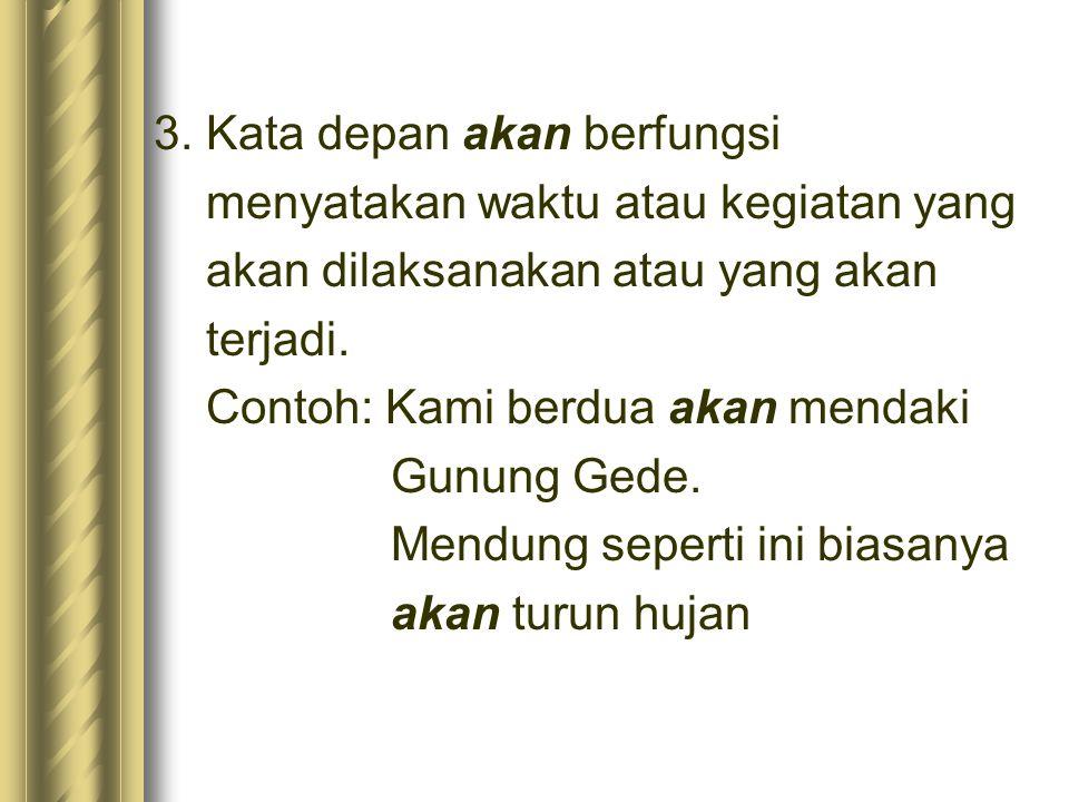 Kalimat berikut yang menggunakan kata depan yang menandai hubungan perbandingan ….