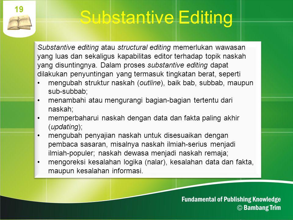 19 Substantive editing atau structural editing memerlukan wawasan yang luas dan sekaligus kapabilitas editor terhadap topik naskah yang disuntingnya.