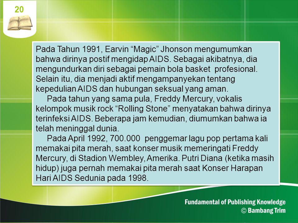"""20 Pada Tahun 1991, Earvin """"Magic"""" Jhonson mengumumkan bahwa dirinya postif mengidap AIDS. Sebagai akibatnya, dia mengundurkan diri sebagai pemain bol"""