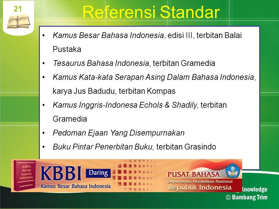 21 Referensi Standar Kamus Besar Bahasa Indonesia, edisi III, terbitan Balai Pustaka Tesaurus Bahasa Indonesia, terbitan Gramedia Kamus Kata-kata Sera