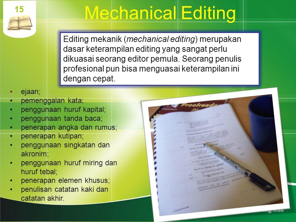 Mechanical Editing 15 Editing mekanik (mechanical editing) merupakan dasar keterampilan editing yang sangat perlu dikuasai seorang editor pemula. Seor