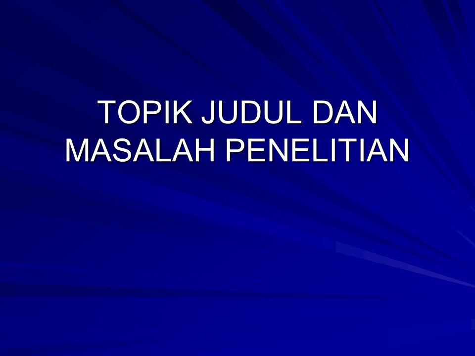 TOPIK JUDUL DAN MASALAH PENELITIAN