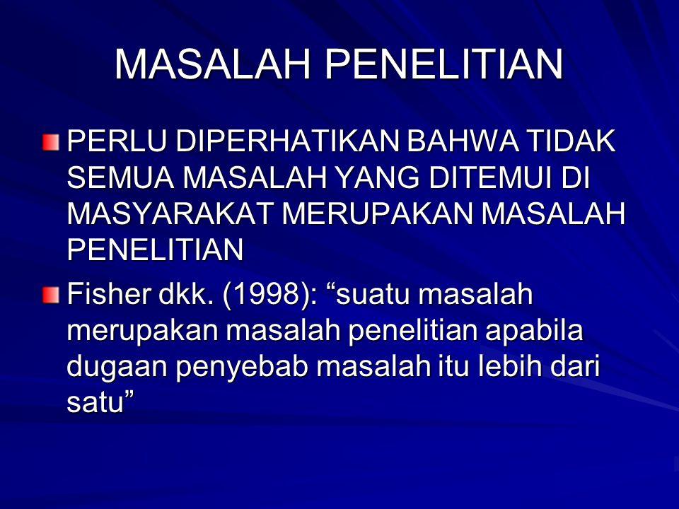 """MASALAH PENELITIAN PERLU DIPERHATIKAN BAHWA TIDAK SEMUA MASALAH YANG DITEMUI DI MASYARAKAT MERUPAKAN MASALAH PENELITIAN Fisher dkk. (1998): """"suatu mas"""
