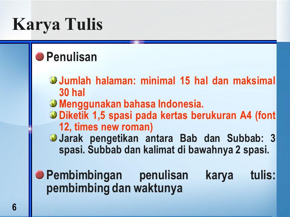6 Karya Tulis Penulisan Jumlah halaman: minimal 15 hal dan maksimal 30 hal Menggunakan bahasa Indonesia.