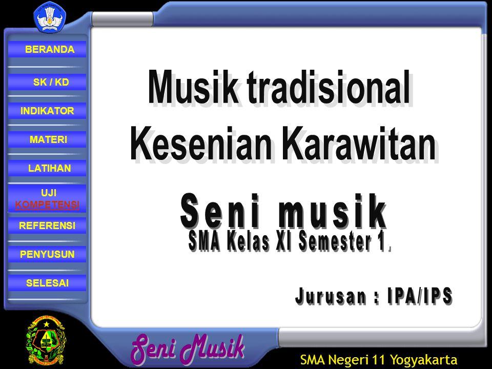 SMA Negeri 11 Yogyakarta REFERENSI LATIHAN MATERI PENYUSUN INDIKATOR SK / KD UJI KOMPETENSI BERANDA SELESAI Unsur-unsur musikal yang terdapat dalam musik karawitan diantaranya adalah :
