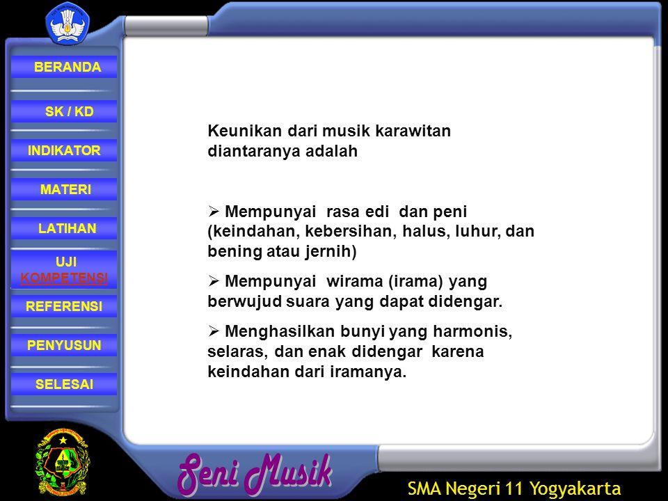 SMA Negeri 11 Yogyakarta REFERENSI LATIHAN MATERI PENYUSUN INDIKATOR SK / KD UJI KOMPETENSI BERANDA SELESAI  Mempunyai wirama (jiwanya gendhing) dan swara (suara) yang merupakan badannya gendhing.