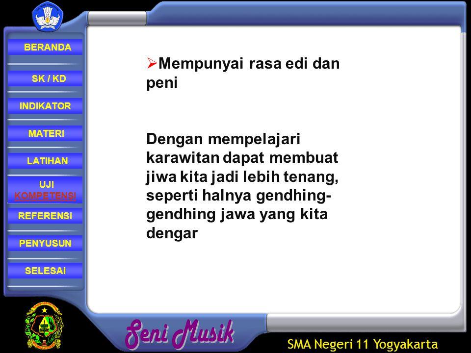 SMA Negeri 11 Yogyakarta REFERENSI LATIHAN MATERI PENYUSUN INDIKATOR SK / KD UJI KOMPETENSI BERANDA SELESAI  Mempunyai wirama (irama) yang berwujud suara yang enak didengar Keindahan sebuah gendhing (tembang) ditentukan dari irama (wirama).
