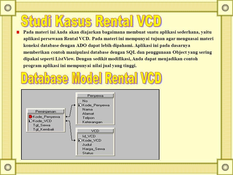Pada materi ini Anda akan diajarkan bagaimana membuat suatu aplikasi sederhana, yaitu aplikasi persewaan Rental VCD. Pada materi ini mempunyai tujuan