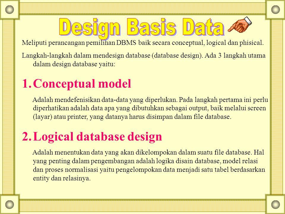 Meliputi perancangan pemilihan DBMS baik secara conceptual, logical dan phisical.