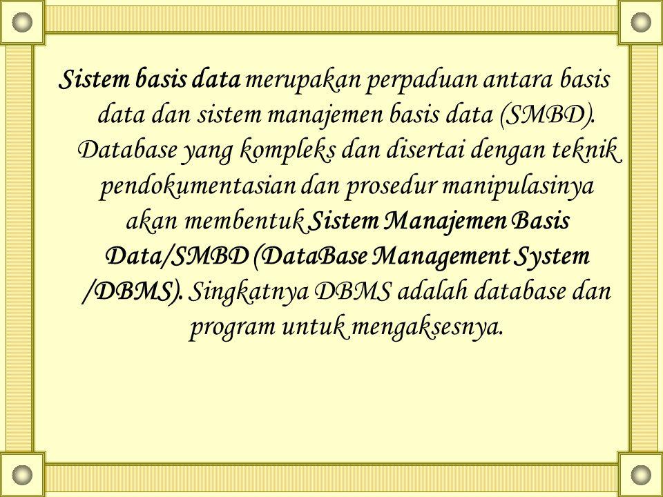 Sistem basis data merupakan perpaduan antara basis data dan sistem manajemen basis data (SMBD). Database yang kompleks dan disertai dengan teknik pend