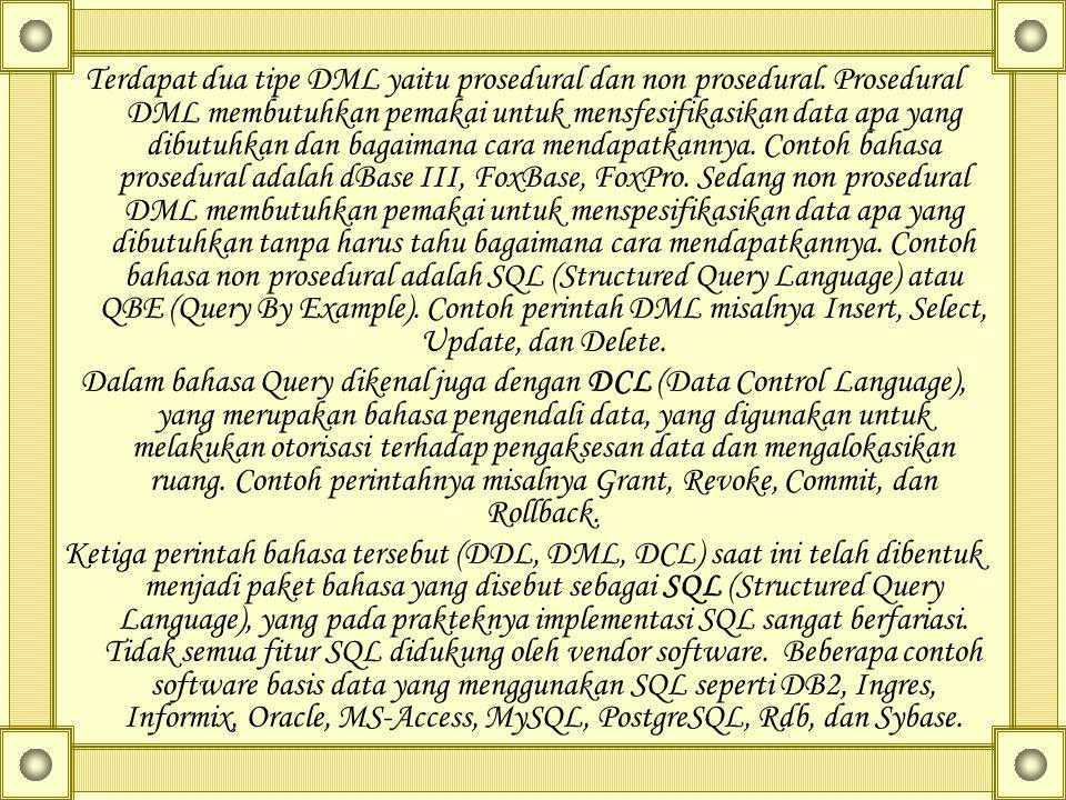 Terdapat dua tipe DML yaitu prosedural dan non prosedural. Prosedural DML membutuhkan pemakai untuk mensfesifikasikan data apa yang dibutuhkan dan bag
