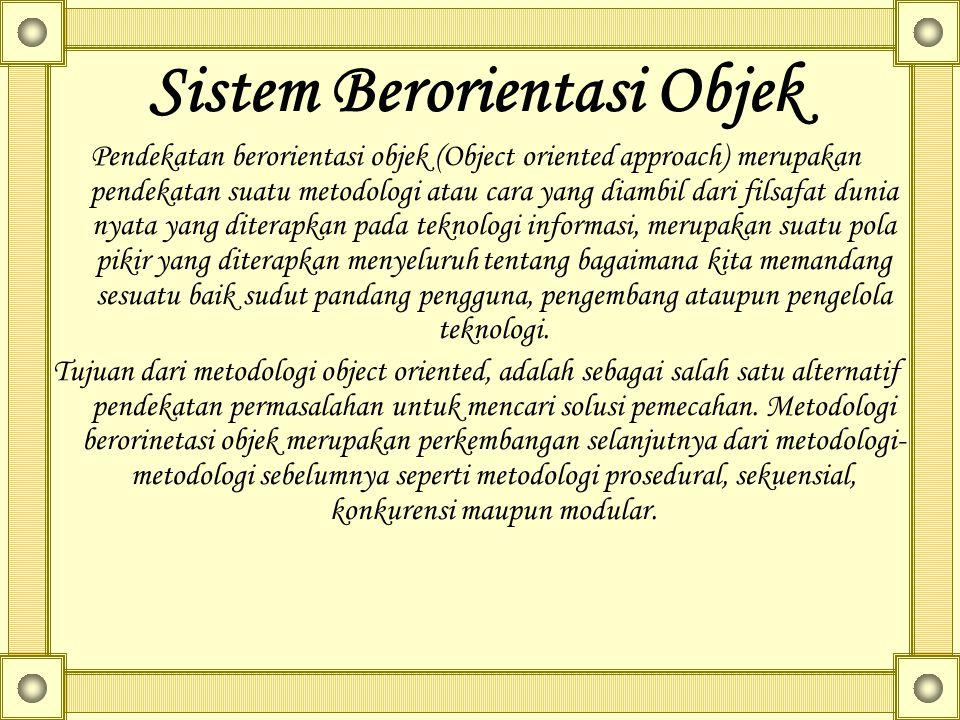 Sistem Berorientasi Objek Pendekatan berorientasi objek (Object oriented approach) merupakan pendekatan suatu metodologi atau cara yang diambil dari f