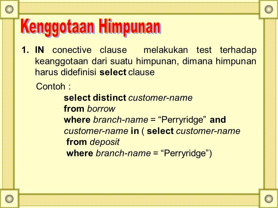 1.IN conective clause melakukan test terhadap keanggotaan dari suatu himpunan, dimana himpunan harus didefinisi select clause Contoh : select distinct