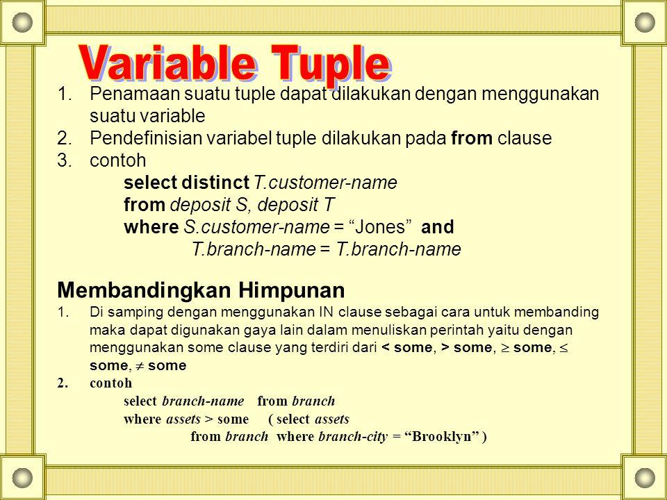 1.Penamaan suatu tuple dapat dilakukan dengan menggunakan suatu variable 2.Pendefinisian variabel tuple dilakukan pada from clause 3.contoh select dis